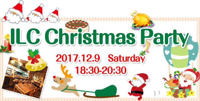 ILC Christmas Party 2017.12.9 Saturday 18:30-20:30